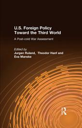 U.S. Foreign Policy Toward the Third World: A Post-cold War Assessment: A Post-cold War Assessment