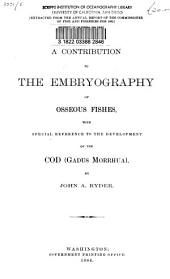 A Contribution to the Embryography of Osseous Fishes: With Special Reference to the Development of the Cod (Gadus Morrhua)
