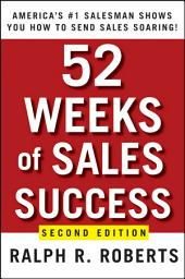 52 Weeks of Sales Success: America's #1 Salesman Shows You How to Send Sales Soaring, Edition 2