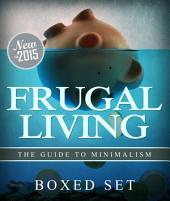 Frugal Living The Guide To Minimalism: 3 Books In 1 Boxed Set for Budgeting and Personal Finance
