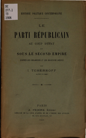 Histoire politique contemporaine: Le parti républicain au coup d'état et sous le second empire, d'après des documents et des souvenirs inédits, Volume1