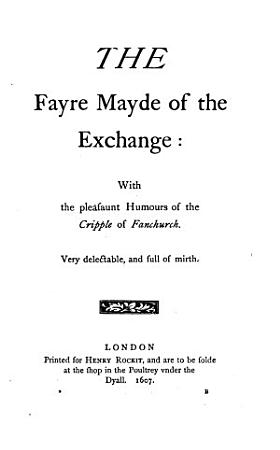 The faire maid of the Exchange  1607  A woman killed with kindnesse  1607  The four prentises of London  l6l5  The fair maid of the west  1631 PDF