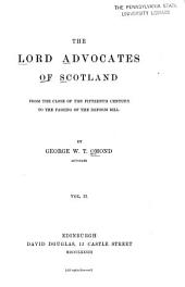 The Lord Advocates of Scotland from the Close of the Fifteenth Century to the Passing of the Reform Bill: Volume 2