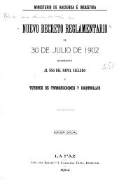 Nuevo decreto reglamentario de 30 de Julio de 1902 referente al uso del papel sellado y timbres de transacciones y cigarrillos