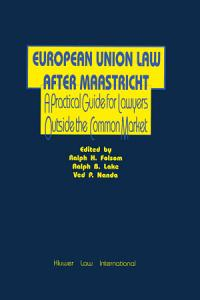 European Union Law After Maastricht Practical Guide for Lawyers Outside the Common Market Book
