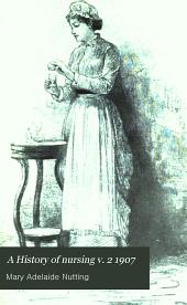 A History of nursing v. 2 1907: Volume 2
