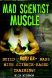 Mad Scientist Muscle: Build Monster Mass with Science-Based Training