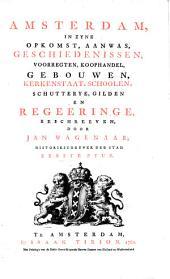 Amsterdam, in zyne opkomst, aanwas, geschiedenissen, voorregten, koophandel, gebouwen, kerkenstaat, schoolen, schutterye, gilden en regeeringe: Volume 1