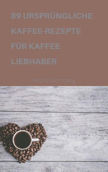 89 URSPR  NGLICHE KAFFEE REZEPTE F  R KAFFEELIEBHABER PDF
