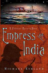 The Empress of India: A Professor Moriarty Novel