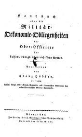 Handbuch über die Militär-Oekonomie-Obliegenheiten der Ober-Officiere der kaiserl. königl. österreichischen Armee