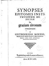 Synopses epitomes institutionum medicinae in gratiam tironum concinnatae a Gothofredo Moebio