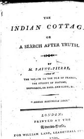 La chaumière indienne. The Indian cottage; or, A search after truth, translated from the French, etc
