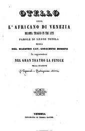 Otello ossia L'Africano di Venezia: dramma tragico in tre atti : da rappresentarsi nel Gran Teatro La Fenice nella stagione di carnovale e quadragesima 1853 - 54
