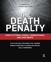 The Death Penalty: Constitutional Issues, Commentaries, and Case Briefs, Edition 3