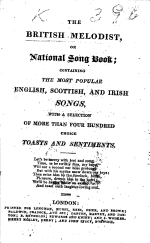 The British Melodist, Or National Song Book, Containing the Most Popular English, Scottish, and Irish Songs, with a Selection of More Than Four Hundred Choice Toasts and Sentiments