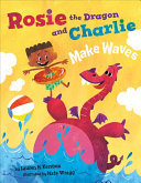 Download Rosie the Dragon and Charlie Make Waves Book