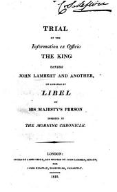 Trial on the information ex Officio the King versus J. L. and another [J. Perry] on a charge of libel on His Majesty's person inserted in the Morning Chronicle. Edited by J. Perry