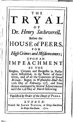 The Tryal of Dr  Henry Sacheverell  Before the House of Peers  for High Crimes and Misdemeanors PDF