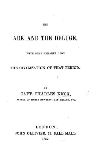 The Ark and the Deluge  with Some Remarks Upon the Civilization of that Period PDF