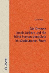 Die Dramen Jacob Lochers und die frühe Humanistenbühne im süddeutschen Raum