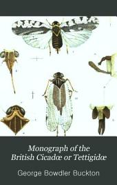 Monograph of the British Cicadœ Or Tettigidœ