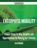 Enterprise Mobility - Simple Steps to Win, Insights and Opportunities for Maxing Out Success
