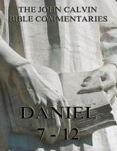John Calvin's Commentaries On Daniel 7- 12 (Annotated Edition)