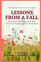 LESSONS FROM A FALL Three Powerful Women and Their Stories of Transformation and Growth PDF