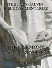 John Calvin's Commentaries On The Harmony Of The Gospels Vol. 1: Volume 1