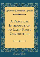 A Practical Introduction to Latin Prose Composition  Classic Reprint  PDF