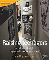 Raising teenagers: 52 brilliant ideas for high-performance parenting