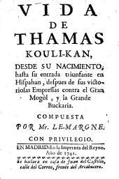 Vida de Thamas Kouli-Kan: desde su nacimiento, hasta su entrada triunfante en Hispahan, después de sus victoriosas empressas contra el Gran Mogòl, y la grande Buckaria