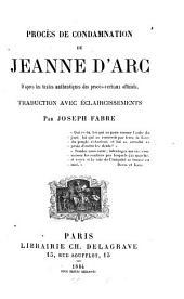 Procès de condamnation de Jeanne d'Arc d'après les textes authentiques des procès-verbaux officiels