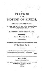 The Motion of Fluids, natural and artificial; in particular that of the air and water, in a familiar manner, proposed and proved by evident and conclusive experiments with many useful remarks, etc