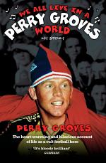We All Live in a Perry Groves World - The Heart-warming and Hilarious Account of Life as a Cult Footballer