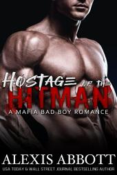 Hostage of the Hitman: A Mafia Bad Boy Romance