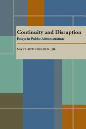 Continuity and Disruption: Essays in Public Administration