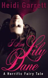 I Am Lily Dane: A Horrific Fairy Tale