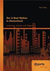 Der U-Boot Mythos in Deutschland: Ursachen, Grnde und Folgen