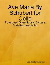 Ave Maria By Schubert for Cello - Pure Lead Sheet Music By Lars Christian Lundholm