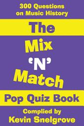 The Mix 'N' Match Pop Quiz Book: 300 Questions on Music History
