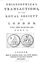 Philosophical Transactions of the Royal Society of London: Giving Some Accounts of the Present Undertakings, Studies, and Labours, of the Ingenious, in Many Considerable Parts of the World, Volume 71