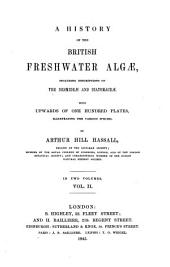 A History of the British Freshwater Algae, Including Descriptions of the Desmideae and Diatomaceae: With Upwards of One Hundred Plates, Illustrating the Various Species, Volume 2