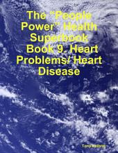 "The ""People Power"" Health Superbook: Book 9. Heart Problems/ Heart Disease"