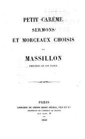 Petit carême sermons et morceaux choisis de Massillon: précedes de son éloge