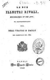 Le due illustri rivali melodramma in tre atti [parole di Gaetano Rossi
