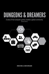 Dungeons & Dreamers: A story of how computer games created a global culture