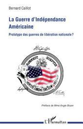 La Guerre d'Indépendance américaine: Prototype des guerres de libération nationale ?