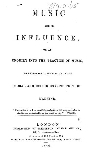 Music and its Influence  or an Enquiry into the practice of music  in reference to its effects on the moral and religious condition of mankind   By Isaac Robson   PDF
